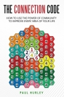 The Connection Code: How To Use The Power Of Community To Improve Every Area Of Your Life Cover Image