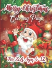 Merry Christmas Coloring Page For Kids Ages 6-12: 47 Christmas Coloring Pages Including Santa, Christmas Trees, Snowmen & More! Perfect Gift For Holid Cover Image