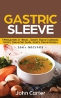 Gastric Sleeve: 3 Manuscripts in 1 Book - Gastric Sleeve Cookbook, Gastric Sleeve Diet Guide, Gastric Sleeve Recipes Cover Image