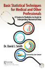 Basic Statistical Techniques for Medical and Other Professionals: A Course in Statistics to Assist in Interpreting Numerical Data Cover Image