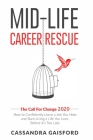 Mid-Life Career Rescue: The Call For Change 2020: How to change careers, confidently leave a job you hate, and start living a life you love, b Cover Image