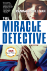 The Miracle Detective: An Investigative Reporter Sets Out to Examine How the Catholic Church Investigates Holy Visions and Discovers His Own Cover Image