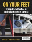 On Your Feet: Criminal Law Practice in the Parish Courts in Jamaica Cover Image