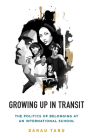 Growing Up in Transit: The Politics of Belonging at an International School Cover Image