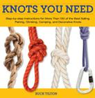 Knots You Need: Step-By-Step Instructions for More Than 100 of the Best Sailing, Fishing, Climbing, Camping, and Decorative Knots (Knack: Make It Easy (Outdoor Recreation)) Cover Image