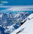 100 Slopes of a Lifetime: The World's Ultimate Ski and Snowboard Destinations Cover Image