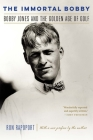 The Immortal Bobby: Bobby Jones and the Golden Age of Golf Cover Image