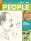 The Art of Drawing People: Simple techniques for drawing figures, portraits, and poses (Collector's Series) Cover Image