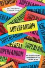 Superfandom: How Our Obsessions Are Changing What We Buy and Who We Are Cover Image