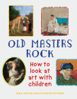 Old Masters Rock: How to Look at Art with Children Cover Image