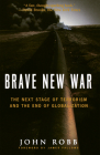 Brave New War: The Next Stage of Terrorism and the End of Globalization Cover Image