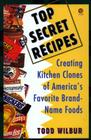 Top Secret Recipes: Creating Kitchen Clones of America's Favorite Brand-Name Foods Cover Image