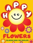Happy Flowers Coloring Book For Toddlers: Amazing Collection of Cool Smiling Flowers - Easy Flowers Colouring Book for Toddlers and Young Kids: 38 Big Cover Image