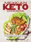 Mexican Keto Cookbook: Add Some Hot Spice to Your Diet and You'll Lose Weight Fast with These 50 Easy-To-Make Mexican Keto Recipes Cover Image
