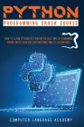 Python Programming Crash Course: How to Learn Python Fast and In the Best Way by Combining Theory with Exercises on Its Functions and Algorithms. Cover Image