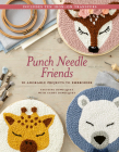 Punch Needle Friends: 20 Adorable Projects to Embroider Cover Image