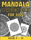 Mandala Coloring Book For Kids Ages 8 - 12: A Collection of a Fun And Big 25 Mandalas To Color For Relaxation ( Mandala Coloring Books For Kids ) Cover Image