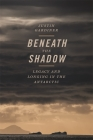 Beneath the Shadow: Legacy and Longing in the Antarctic Cover Image