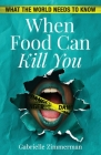 When Food Can Kill You: What The World Needs To Know Cover Image