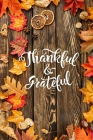 Thankful & Grateful: Thanksgiving Notebook: 100 Days Daily Writing Today I am grateful for... (Practice Gratitude) Cover Image