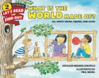 What Is the World Made Of?: All About Solids, Liquids, and Gases (Let's-Read-and-Find-Out Science 2) Cover Image