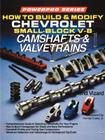 How to Build and Modify Chevrolet Small-Block V-8 Camshafts & Valvetrains (Motorbooks International Powerpro Series) Cover Image