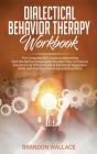 Dialectical Behavior Therapy Workbook: Complete DBT Guide to Recovering from Borderline Personality Disorder. How to Improve Interpersonal Effectivene Cover Image