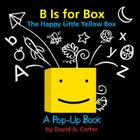 B Is for Box -- The Happy Little Yellow Box: A Pop-Up Book Cover Image