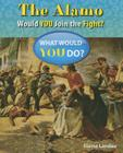 The Alamo: Would You Join the Fight? (What Would You Do?) Cover Image