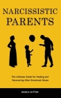 Narcissistic Parents: The Ultimate Guide for Healing and Recovering After Emotional Abuse Cover Image