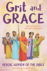 Grit and Grace: Heroic Women of the Bible Cover Image