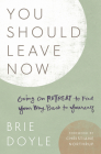 You Should Leave Now: Going on Retreat to Find Your Way Back to Yourself Cover Image