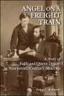 Angel on a Freight Train: A Story of Faith and Queer Desire in Nineteenth-Century America Cover Image