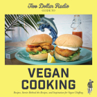 Two Dollar Radio Guide to Vegan Cooking: Recipes, Stories Behind the Recipes, and Inspiration for Vegan Cheffing Cover Image