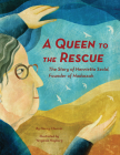A Queen to the Rescue: The Story of Henrietta Szold, Founder of Hadassah Cover Image