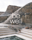 Be Well: New Spa and Bath Culture and the Art of Being Well Cover Image