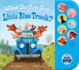What Do You Say, Little Blue Truck? (sound book) Cover Image