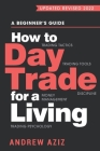 How to Day Trade for a Living: A Beginner's Guide to Trading Tools and Tactics, Money Management, Discipline and Trading Psychology Cover Image