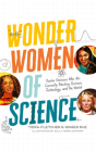 Wonder Women of Science: Twelve Geniuses Who Are Currently Rocking Science, Technology, and the World Cover Image