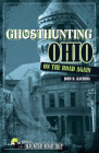 Ghosthunting Ohio: On the Road Again (America's Haunted Road Trip) Cover Image