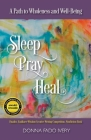 Sleep, Pray, Heal: A Path to Wholeness and Well-Being Cover Image