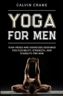 Yoga For Men: Yoga Poses and Exercises Designed For Flexibility, Strength, and Stability For Men Cover Image