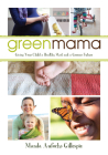 Green Mama: What Parents Need to Know to Give Their Children a Healthy Start and a Greener Future Cover Image