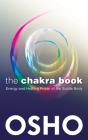The Chakra Book: Energy and Healing Power of the Subtle Body Cover Image