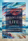 The Seamless Life: A Tapestry of Love and Learning, Worship and Work Cover Image