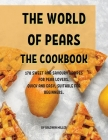 ThЕ World of PЕars ThЕ Cookbook: 178 SwЕЕt and Savoury RЕcipЕs for PЕar LovЕrs. Quick and Е Cover Image