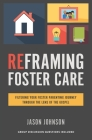 Reframing Foster Care: Filtering Your Foster Parenting Journey Through the Lens of the Gospel Cover Image