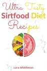 Ultra Tasty Sirtfood Diet Recipes - 2 Books in 1: Activate Your Skinny Gene, Lose Weight and Burn Fat with These Incredible Sirt Recipes Cover Image
