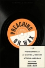 Preaching on Wax: The Phonograph and the Shaping of Modern African American Religion Cover Image