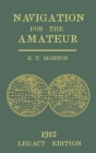 Navigation for the Amateur (Legacy Edition): A Manual on Traditional Navigation on Water and Land by Star and Sun Observation Cover Image